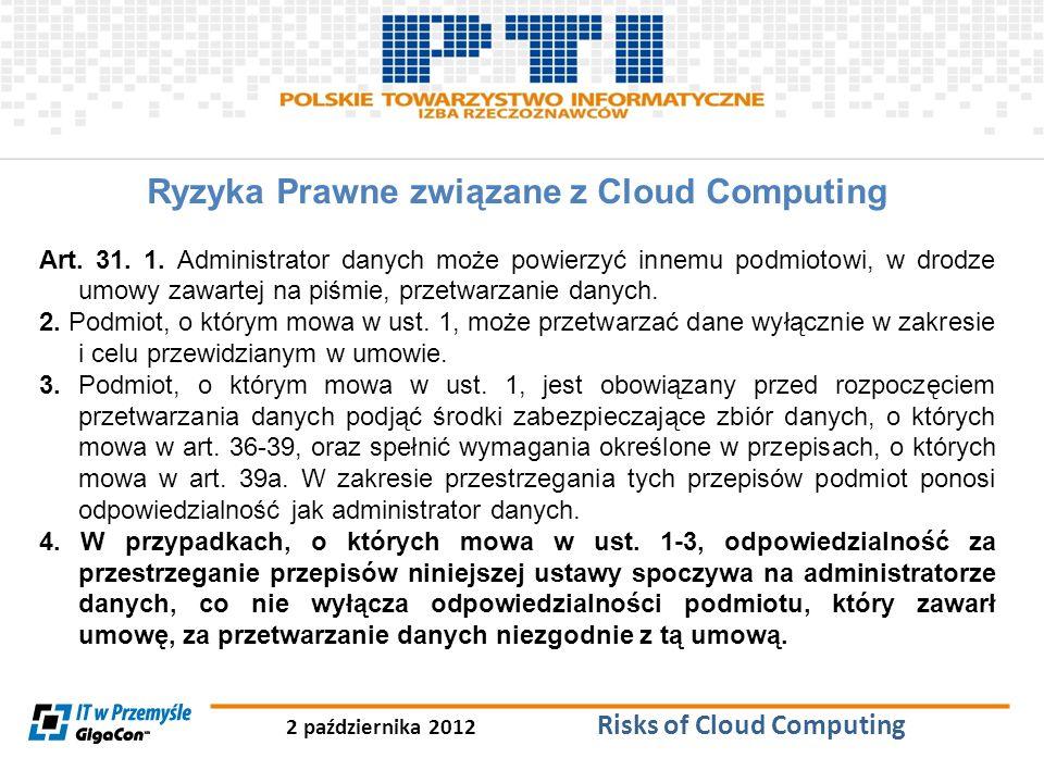 2 października 2012 Risks of Cloud Computing Ryzyka Prawne związane z Cloud Computing Art. 31. 1. Administrator danych może powierzyć innemu podmiotow