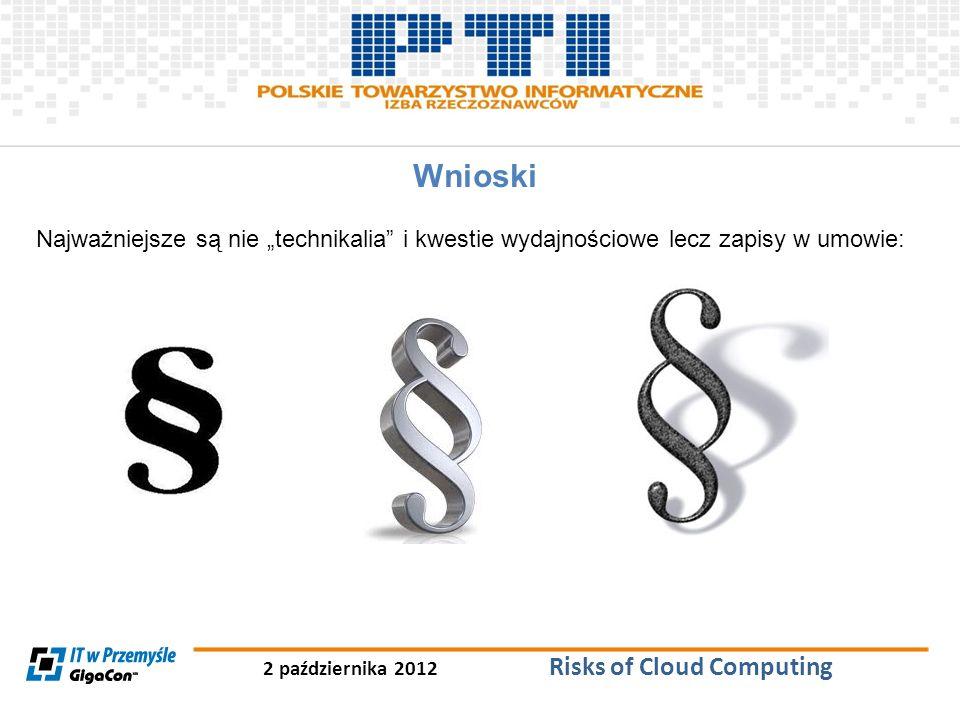 2 października 2012 Risks of Cloud Computing Wnioski Najważniejsze są nie technikalia i kwestie wydajnościowe lecz zapisy w umowie: