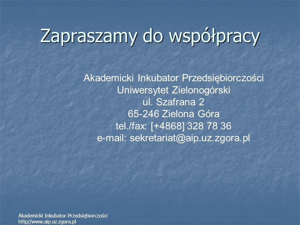 Akademicki Inkubator Przedsiębiorczości http//www.aip.uz.zgora.pl Zapraszamy do współpracy Akademicki Inkubator Przedsiębiorczości Uniwersytet Zielono
