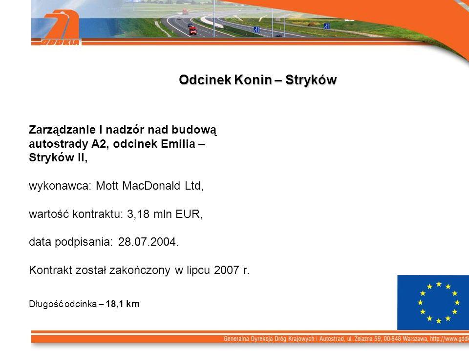 Odcinek Konin – Stryków Zarządzanie i nadzór nad budową autostrady A2, odcinek Emilia – Stryków II, wykonawca: Mott MacDonald Ltd, wartość kontraktu: 3,18 mln EUR, data podpisania: 28.07.2004.