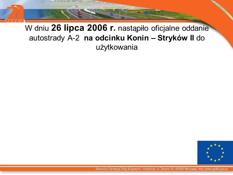 W dniu 26 lipca 2006 r. nastąpiło oficjalne oddanie autostrady A-2 na odcinku Konin – Stryków II do użytkowania