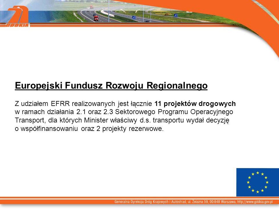 Europejski Fundusz Rozwoju Regionalnego Z udziałem EFRR realizowanych jest łącznie 11 projektów drogowych w ramach działania 2.1 oraz 2.3 Sektorowego Programu Operacyjnego Transport, dla których Minister właściwy d.s.