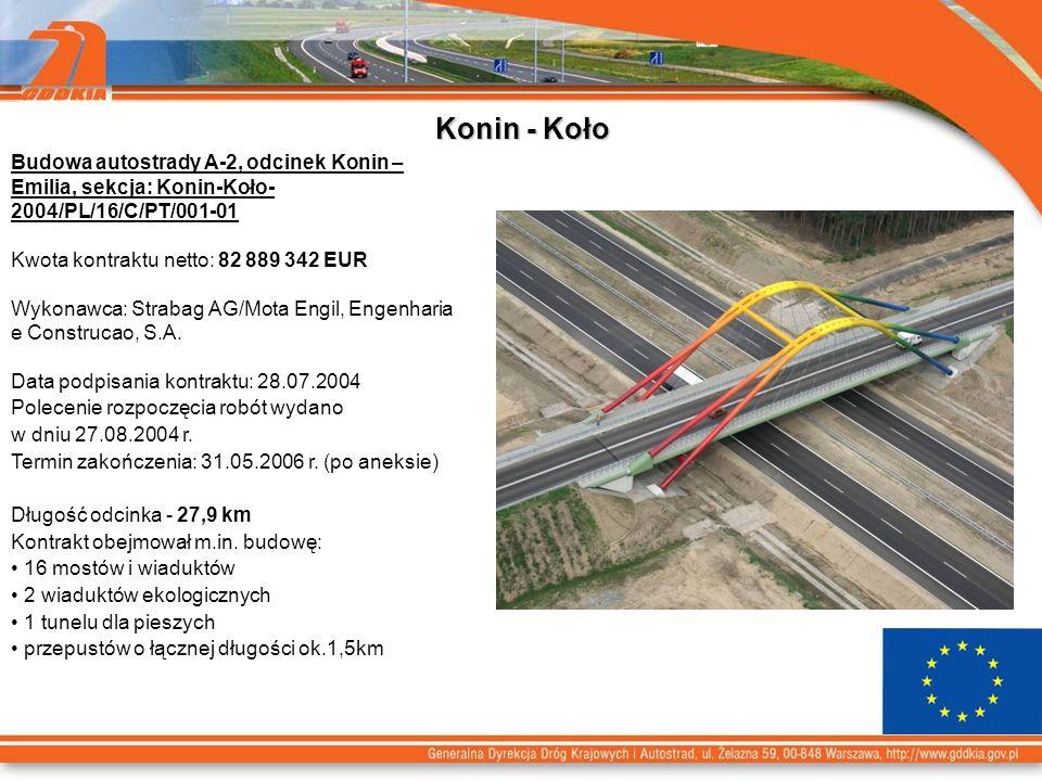 Konin - Koło Budowa autostrady A-2, odcinek Konin – Emilia, sekcja: Konin-Koło- 2004/PL/16/C/PT/001-01 Kwota kontraktu netto: 82 889 342 EUR Wykonawca: Strabag AG/Mota Engil, Engenharia e Construcao, S.A.