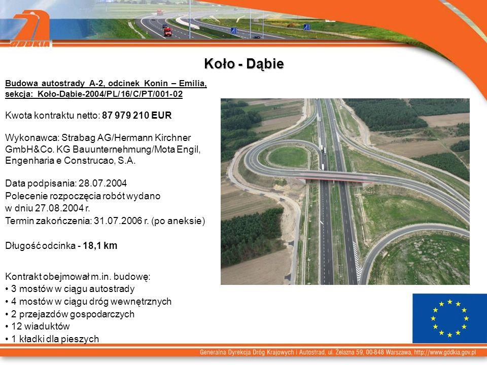 Koło - Dąbie Budowa autostrady A-2, odcinek Konin – Emilia, sekcja: Koło-Dąbie-2004/PL/16/C/PT/001-02 Kwota kontraktu netto: 87 979 210 EUR Wykonawca: Strabag AG/Hermann Kirchner GmbH&Co.