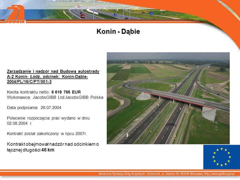Konin - Dąbie Zarządzanie i nadzór nad Budową autostrady A-2 Konin- Łódź, odcinek: Konin-Dąbie- 2004/PL/16/C/PT/001-3 Kwota kontraktu netto: 6 618 766