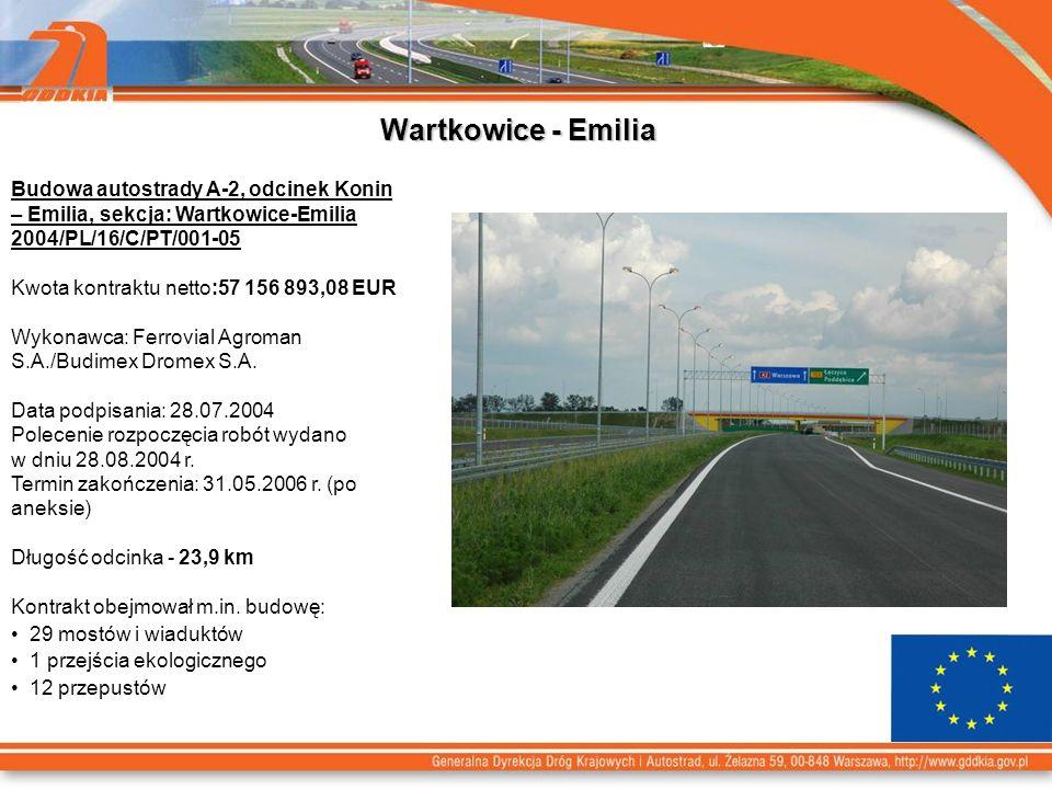 Wartkowice - Emilia Budowa autostrady A-2, odcinek Konin – Emilia, sekcja: Wartkowice-Emilia 2004/PL/16/C/PT/001-05 Kwota kontraktu netto:57 156 893,08 EUR Wykonawca: Ferrovial Agroman S.A./Budimex Dromex S.A.