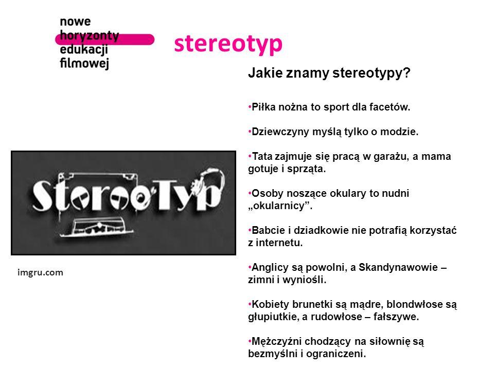 stereotyp imgru.com Jakie znamy stereotypy? Piłka nożna to sport dla facetów. Dziewczyny myślą tylko o modzie. Tata zajmuje się pracą w garażu, a mama