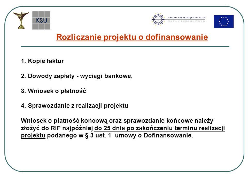 Rozliczanie projektu o dofinansowanie 1. Kopie faktur 2. Dowody zapłaty - wyciągi bankowe, 3. Wniosek o płatność 4. Sprawozdanie z realizacji projektu