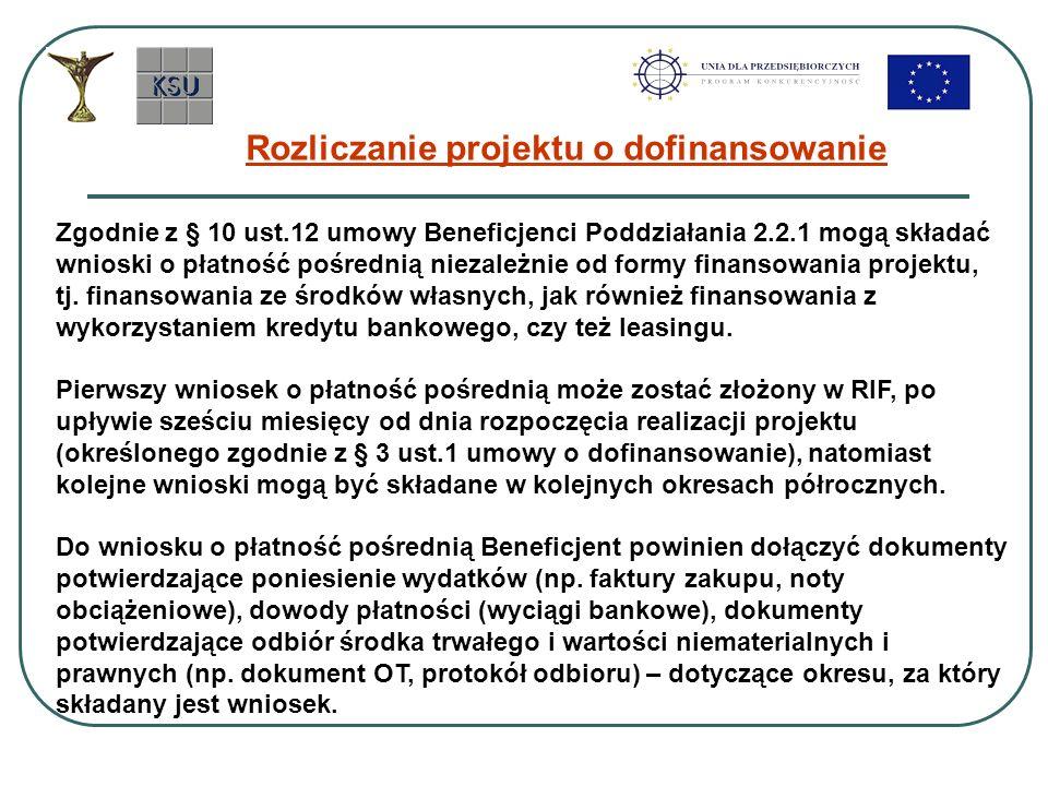 Rozliczanie projektu o dofinansowanie Zgodnie z § 10 ust.12 umowy Beneficjenci Poddziałania 2.2.1 mogą składać wnioski o płatność pośrednią niezależni