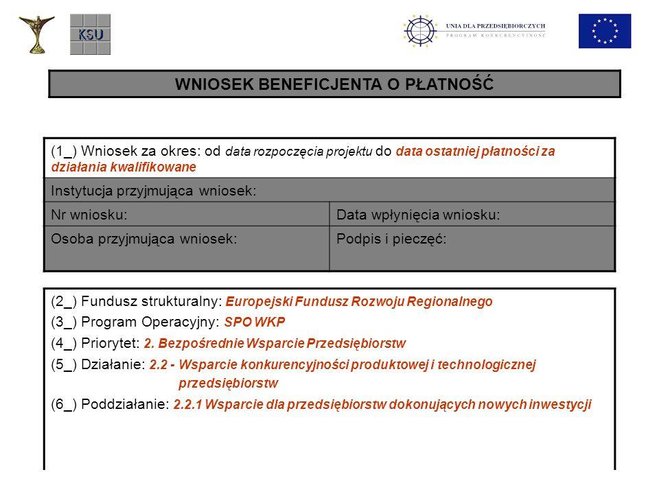 WNIOSEK BENEFICJENTA O PŁATNOŚĆ (1_) Wniosek za okres: od data rozpoczęcia projektu do data ostatniej płatności za działania kwalifikowane Instytucja
