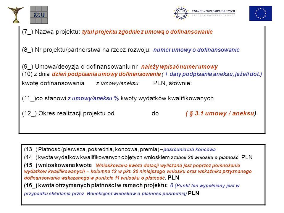 (7_) Nazwa projektu: tytuł projektu zgodnie z umową o dofinansowanie (8_) Nr projektu/partnerstwa na rzecz rozwoju: numer umowy o dofinansowanie (9_)
