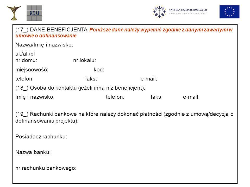 (17_) DANE BENEFICJENTA Poniższe dane należy wypełnić zgodnie z danymi zawartymi w umowie o dofinansowanie Nazwa/Imię i nazwisko: ul./al./pl nr domu: