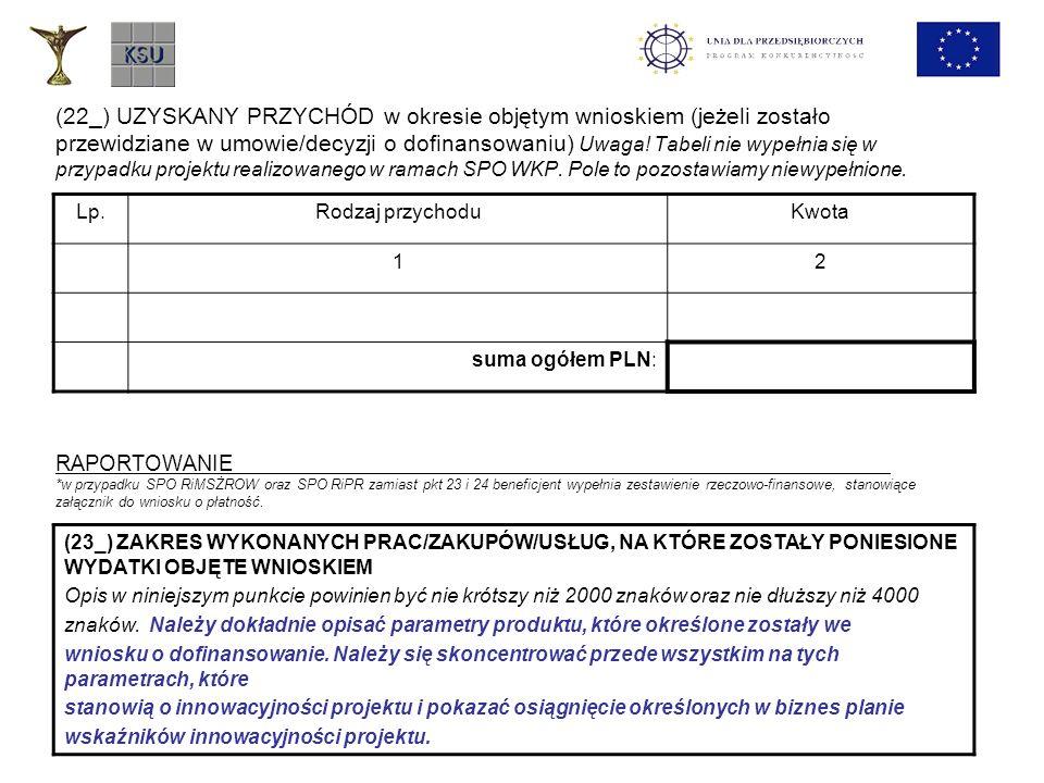 (22_) UZYSKANY PRZYCHÓD w okresie objętym wnioskiem (jeżeli zostało przewidziane w umowie/decyzji o dofinansowaniu) Uwaga! Tabeli nie wypełnia się w p