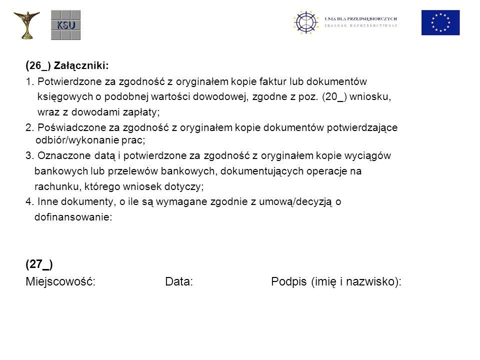 ( 26_) Załączniki: 1. Potwierdzone za zgodność z oryginałem kopie faktur lub dokumentów księgowych o podobnej wartości dowodowej, zgodne z poz. (20_)