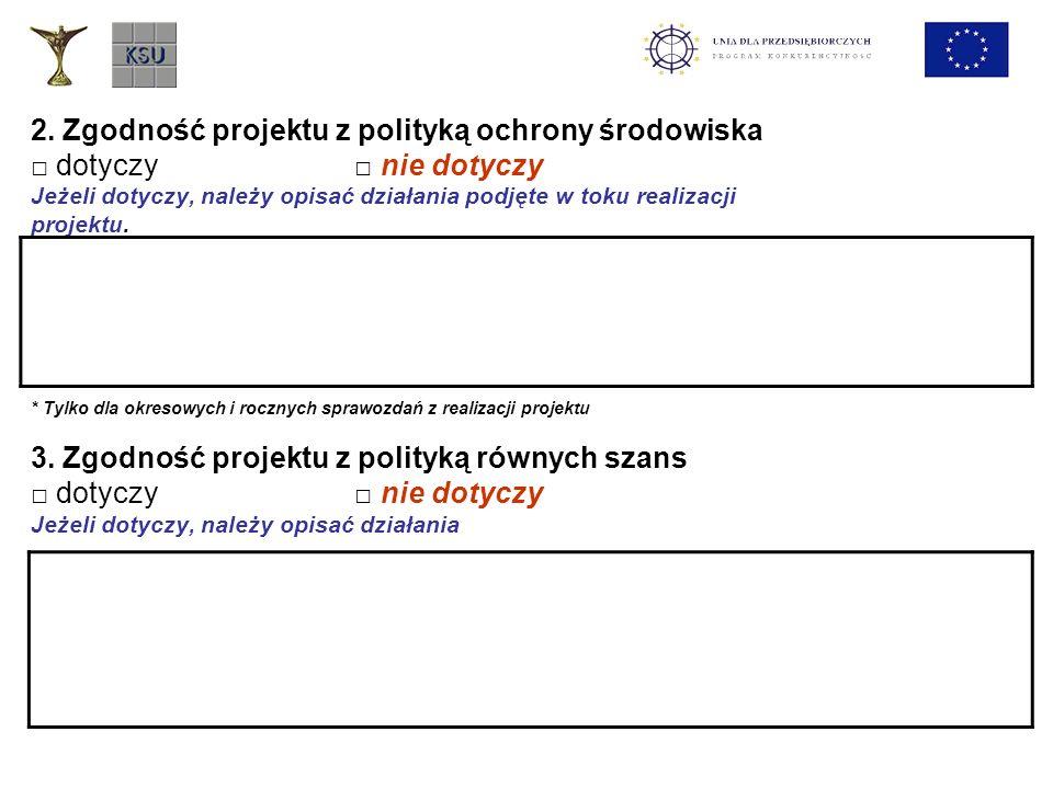 2. Zgodność projektu z polityką ochrony środowiska dotyczy nie dotyczy Jeżeli dotyczy, należy opisać działania podjęte w toku realizacji projektu. * T
