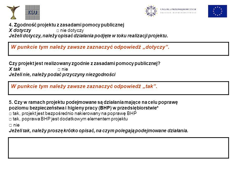 4. Zgodność projektu z zasadami pomocy publicznej X dotyczy nie dotyczy Jeżeli dotyczy, należy opisać działania podjęte w toku realizacji projektu. Cz