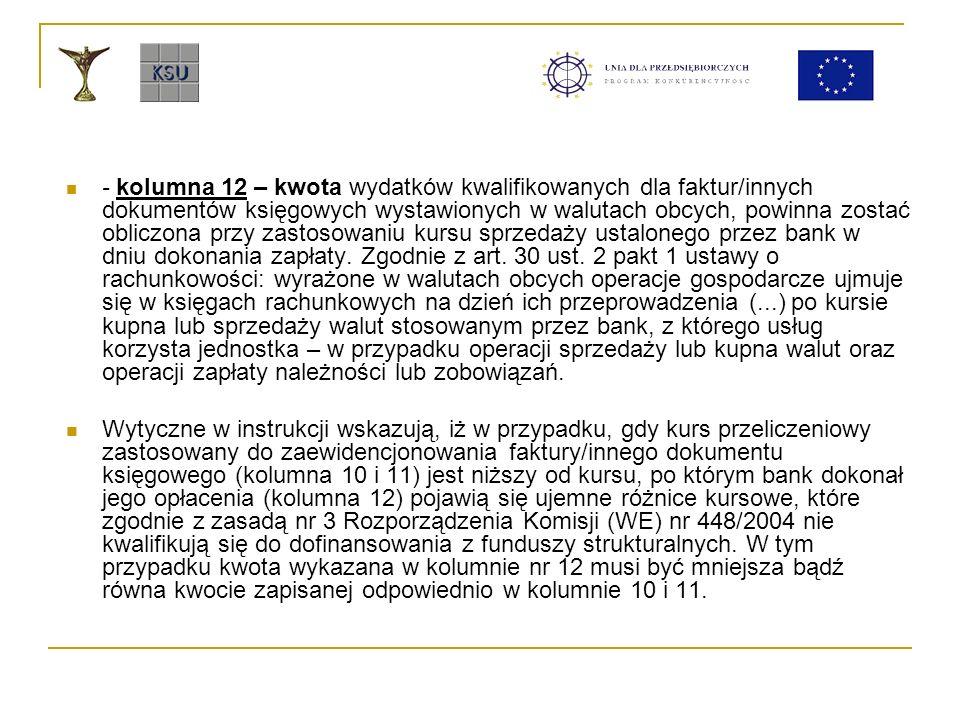 - kolumna 12 – kwota wydatków kwalifikowanych dla faktur/innych dokumentów księgowych wystawionych w walutach obcych, powinna zostać obliczona przy za