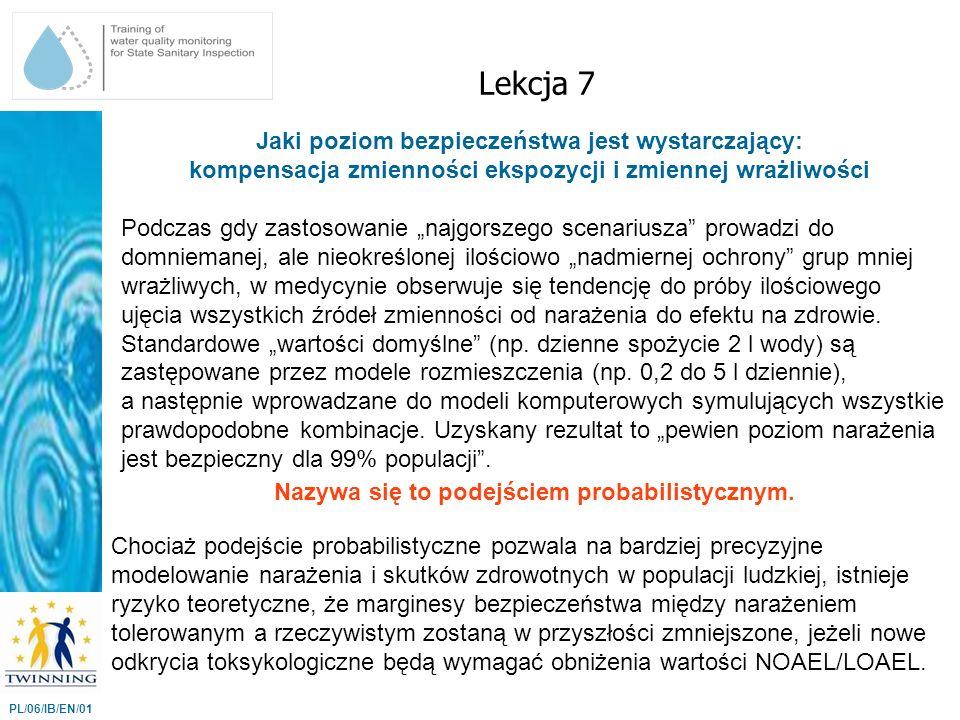Jaki poziom bezpieczeństwa jest wystarczający: kompensacja zmienności ekspozycji i zmiennej wrażliwości Lekcja 7 PL/06/IB/EN/01 Podczas gdy zastosowan