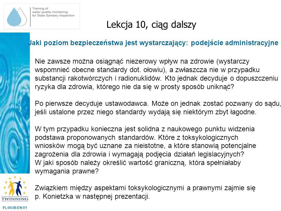 Jaki poziom bezpieczeństwa jest wystarczający: podejście administracyjne Lekcja 10, ciąg dalszy PL/06/IB/EN/01 Nie zawsze można osiągnąć niezerowy wpł