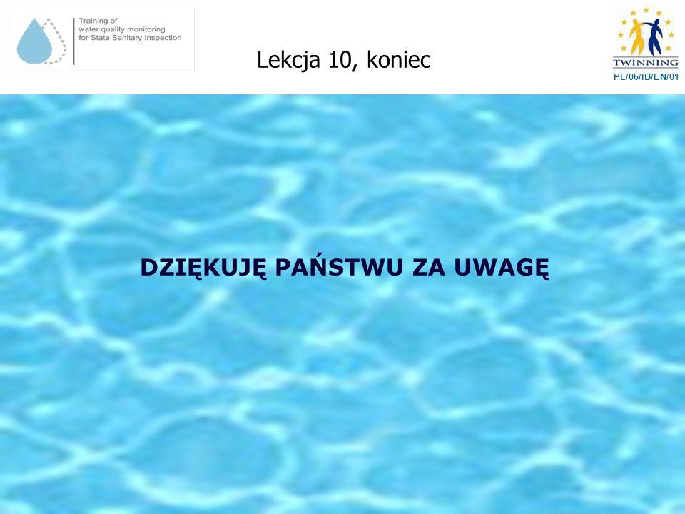 DZIĘKUJĘ PAŃSTWU ZA UWAGĘ Lekcja 10, koniec PL/06/IB/EN/01