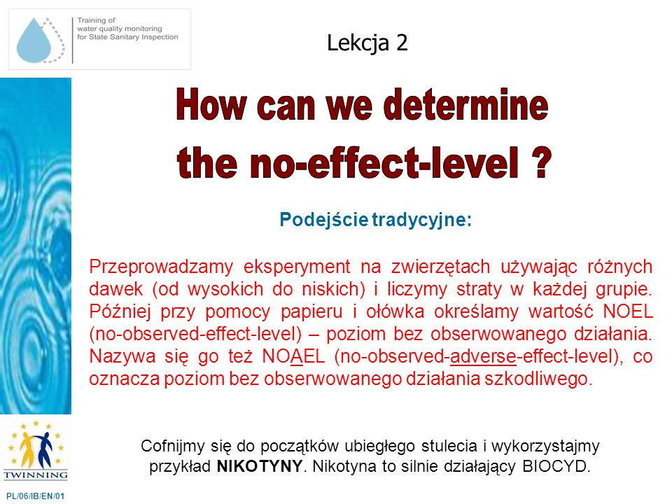 Podejście tradycyjne: Lekcja 2 PL/06/IB/EN/01 Przeprowadzamy eksperyment na zwierzętach używając różnych dawek (od wysokich do niskich) i liczymy stra