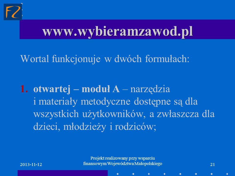 www.wybieramzawod.pl 2013-11-1221 Wortal funkcjonuje w dwóch formułach: 1.otwartej – moduł A – narzędzia i materiały metodyczne dostępne są dla wszyst
