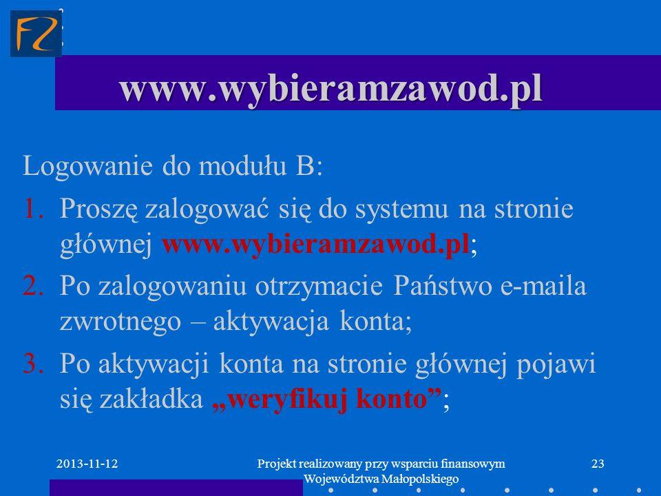 www.wybieramzawod.pl 2013-11-1223 Logowanie do modułu B: 1.Proszę zalogować się do systemu na stronie głównej www.wybieramzawod.pl; 2.Po zalogowaniu o