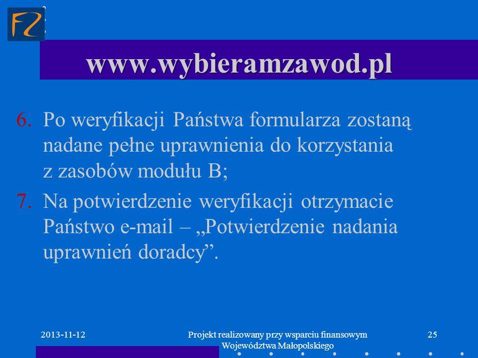 www.wybieramzawod.pl 2013-11-1225 6.Po weryfikacji Państwa formularza zostaną nadane pełne uprawnienia do korzystania z zasobów modułu B; 7.Na potwier