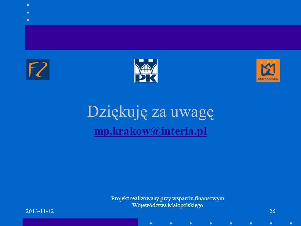 2013-11-1226 Dziękuję za uwagę mp.krakow@interia.pl Projekt realizowany przy wsparciu finansowym Województwa Małopolskiego