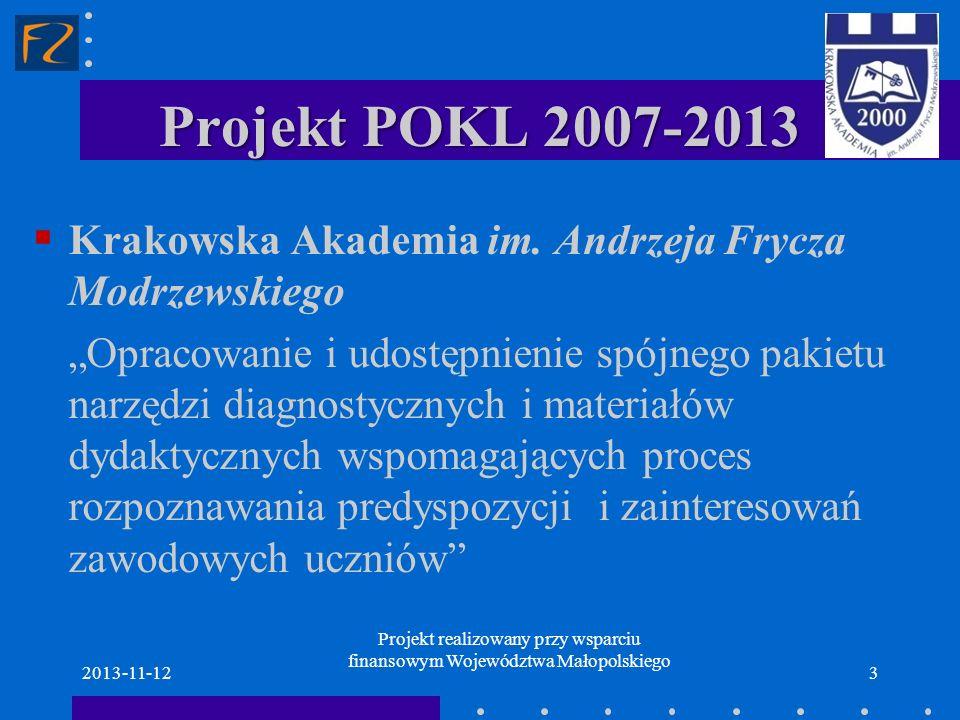 Adresaci projektu uczniowie szkół podstawowych: klasy I-III; klasy IV-VI; uczniowie gimnazjum; uczniowie szkół ponadgimnazjalnych; 2013-11-124 Projekt realizowany przy wsparciu finansowym Województwa Małopolskiego
