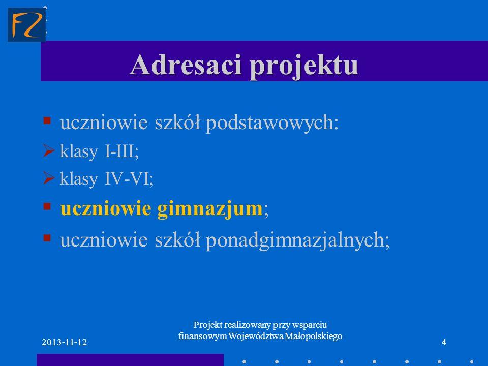Adresaci projektu uczniowie szkół podstawowych: klasy I-III; klasy IV-VI; uczniowie gimnazjum; uczniowie szkół ponadgimnazjalnych; 2013-11-124 Projekt
