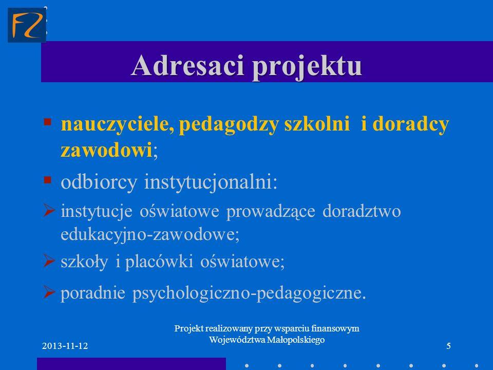 Adresaci projektu nauczyciele, pedagodzy szkolni i doradcy zawodowi; odbiorcy instytucjonalni: instytucje oświatowe prowadzące doradztwo edukacyjno-za