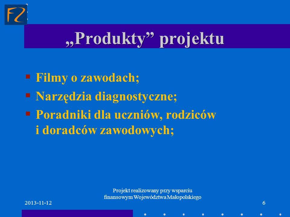 Produkty projektu Filmy o zawodach; Narzędzia diagnostyczne; Poradniki dla uczniów, rodziców i doradców zawodowych; 2013-11-126 Projekt realizowany pr