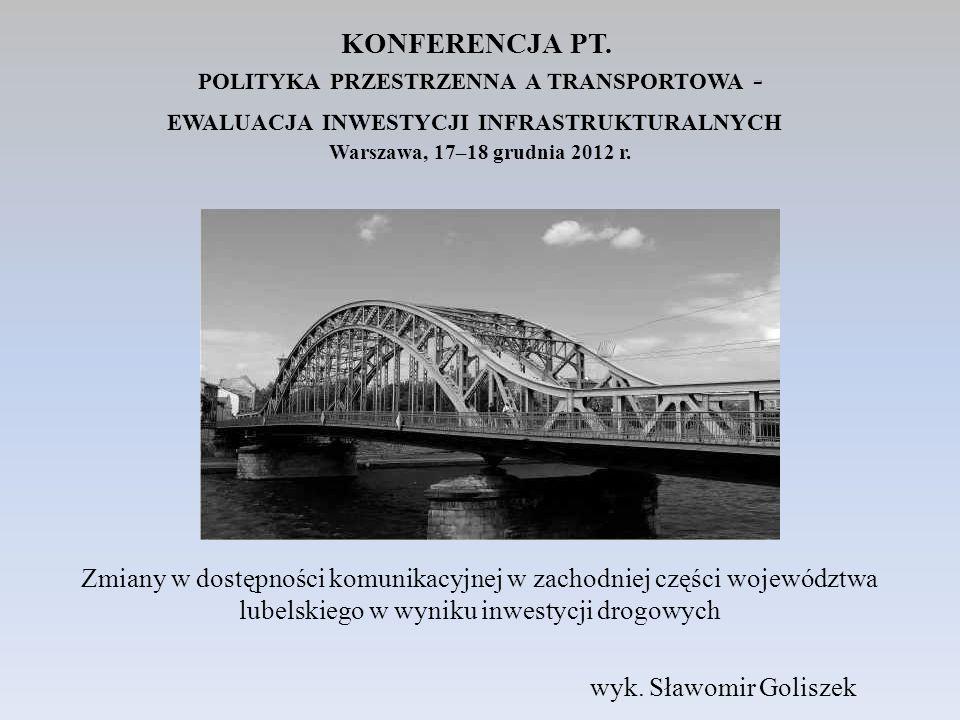 Zmiany w dostępności komunikacyjnej w zachodniej części województwa lubelskiego w wyniku inwestycji drogowych wyk. Sławomir Goliszek