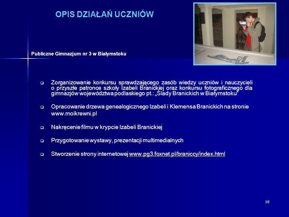 10 OPIS DZIAŁAŃ UCZNIÓW Zorganizowanie konkursu sprawdzającego zasób wiedzy uczniów i nauczycieli o przyszłe patronce szkoły Izabeli Branickiej oraz k