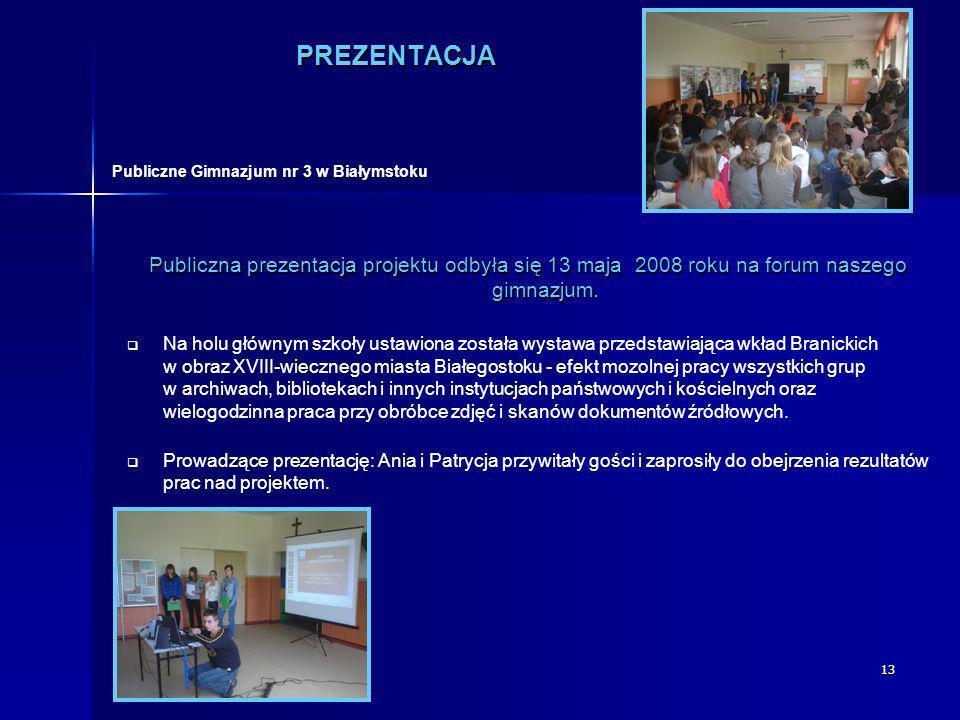 13PREZENTACJA Publiczna prezentacja projektu odbyła się 13 maja 2008 roku na forum naszego gimnazjum. Na holu głównym szkoły ustawiona została wystawa