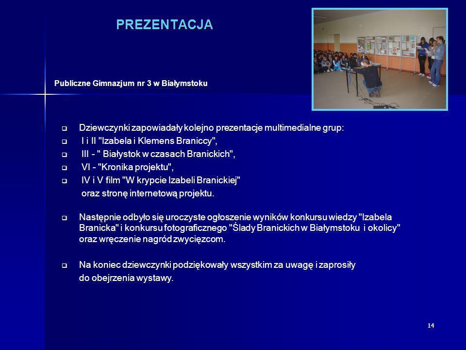 14 PREZENTACJA Dziewczynki zapowiadały kolejno prezentacje multimedialne grup: I i II