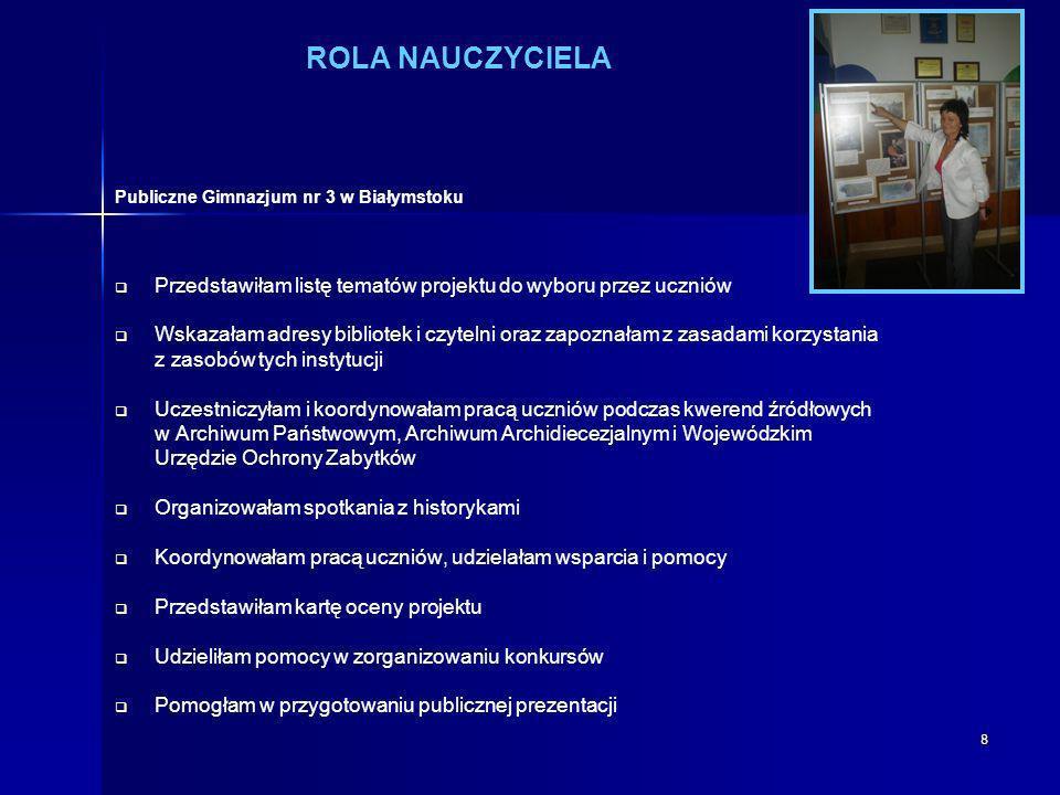 8 ROLA NAUCZYCIELA Przedstawiłam listę tematów projektu do wyboru przez uczniów Wskazałam adresy bibliotek i czytelni oraz zapoznałam z zasadami korzy