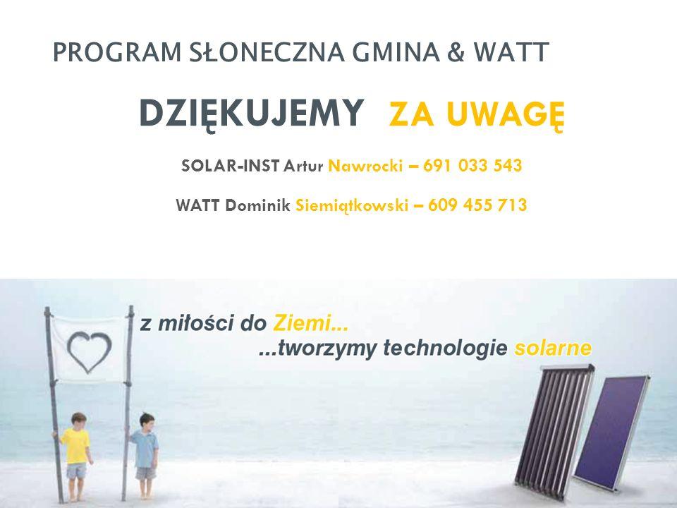 PROGRAM SŁONECZNA GMINA & WATT DZIĘKUJEMY ZA UWAGĘ SOLAR-INST Artur Nawrocki – 691 033 543 WATT Dominik Siemiątkowski – 609 455 713