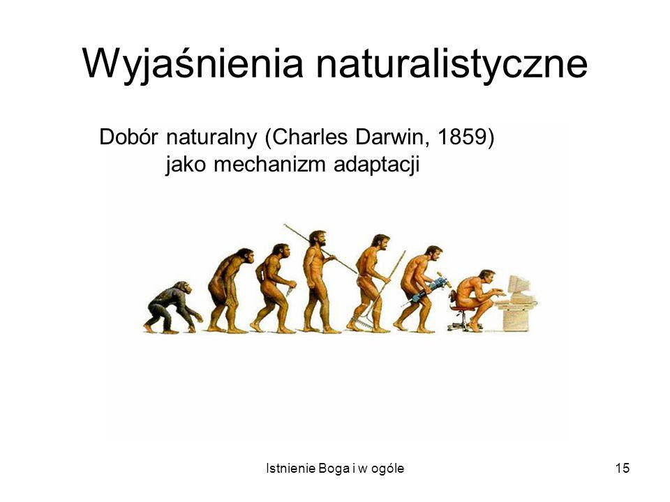 Istnienie Boga i w ogóle15 Wyjaśnienia naturalistyczne Dobór naturalny (Charles Darwin, 1859) jako mechanizm adaptacji