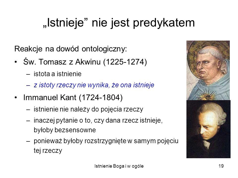 Istnienie Boga i w ogóle19 Istnieje nie jest predykatem Reakcje na dowód ontologiczny: Św. Tomasz z Akwinu (1225-1274) –istota a istnienie –z istoty r