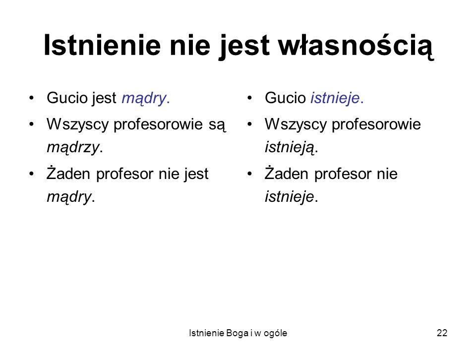 Istnienie Boga i w ogóle22 Istnienie nie jest własnością Gucio jest mądry. Wszyscy profesorowie są mądrzy. Żaden profesor nie jest mądry. Gucio istnie