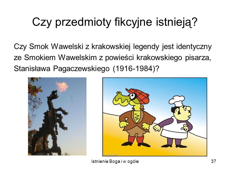 Istnienie Boga i w ogóle37 Czy przedmioty fikcyjne istnieją? Czy Smok Wawelski z krakowskiej legendy jest identyczny ze Smokiem Wawelskim z powieści k
