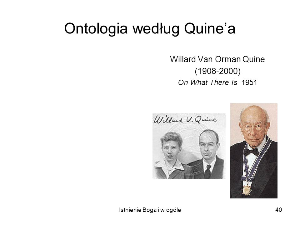 Istnienie Boga i w ogóle40 Ontologia według Quinea Willard Van Orman Quine (1908-2000) On What There Is 1951
