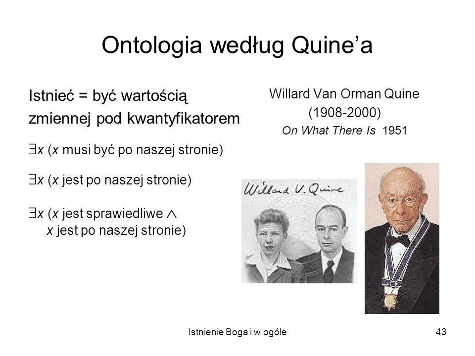 Istnienie Boga i w ogóle43 Ontologia według Quinea Istnieć = być wartością zmiennej pod kwantyfikatorem x (x musi być po naszej stronie) x (x jest po