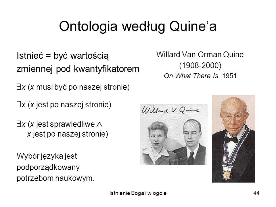 Istnienie Boga i w ogóle44 Ontologia według Quinea Istnieć = być wartością zmiennej pod kwantyfikatorem x (x musi być po naszej stronie) x (x jest po