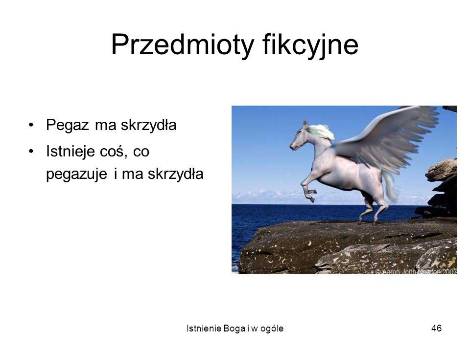 Istnienie Boga i w ogóle46 Przedmioty fikcyjne Pegaz ma skrzydła Istnieje coś, co pegazuje i ma skrzydła