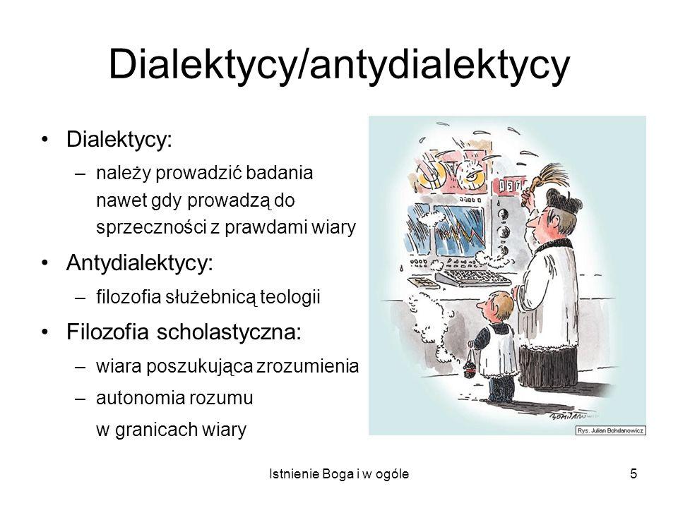 Istnienie Boga i w ogóle5 Dialektycy/antydialektycy Dialektycy: –należy prowadzić badania nawet gdy prowadzą do sprzeczności z prawdami wiary Antydial