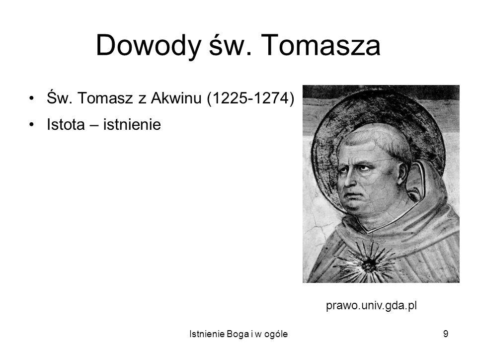 Istnienie Boga i w ogóle9 Dowody św. Tomasza Św. Tomasz z Akwinu (1225-1274) Istota – istnienie prawo.univ.gda.pl