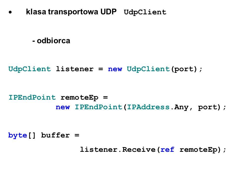 klasa transportowa UDP UdpClient - odbiorca UdpClient listener = new UdpClient(port); IPEndPoint remoteEp = new IPEndPoint(IPAddress.Any, port); byte[